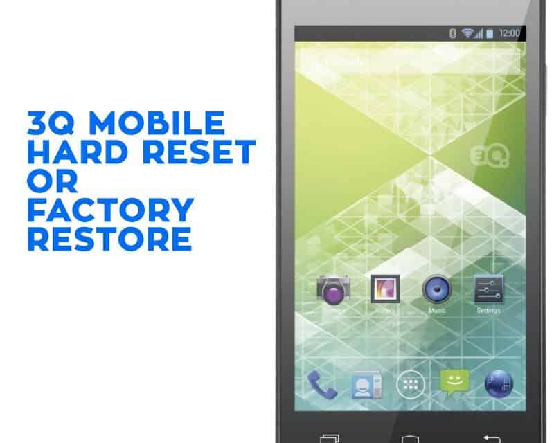 3Q Mobile Hard Reset or Factory Reset and Unlock 3Q Mobile Steps