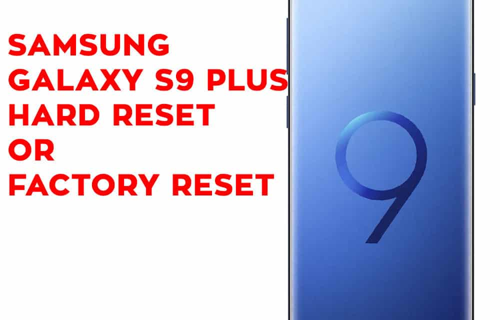 Samsung Galaxy S9 Plus Mobile Hard Reset or Factory Reset