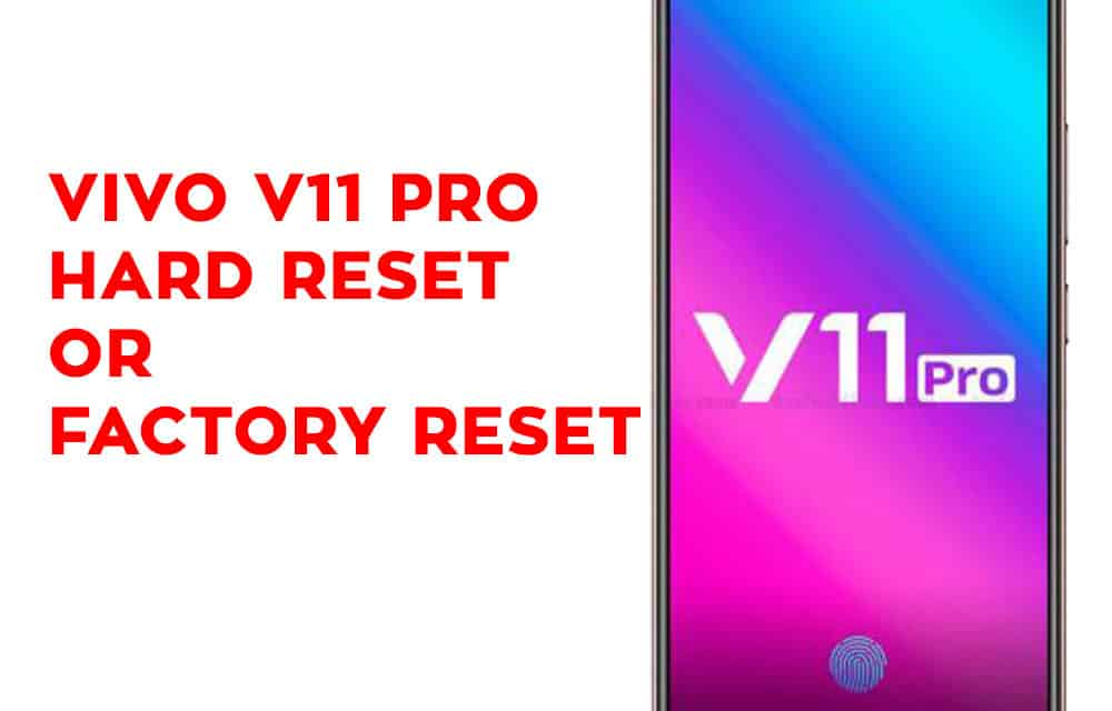 Vivo V11 Pro Hard Reset – Vivo V11 Pro Factory Reset