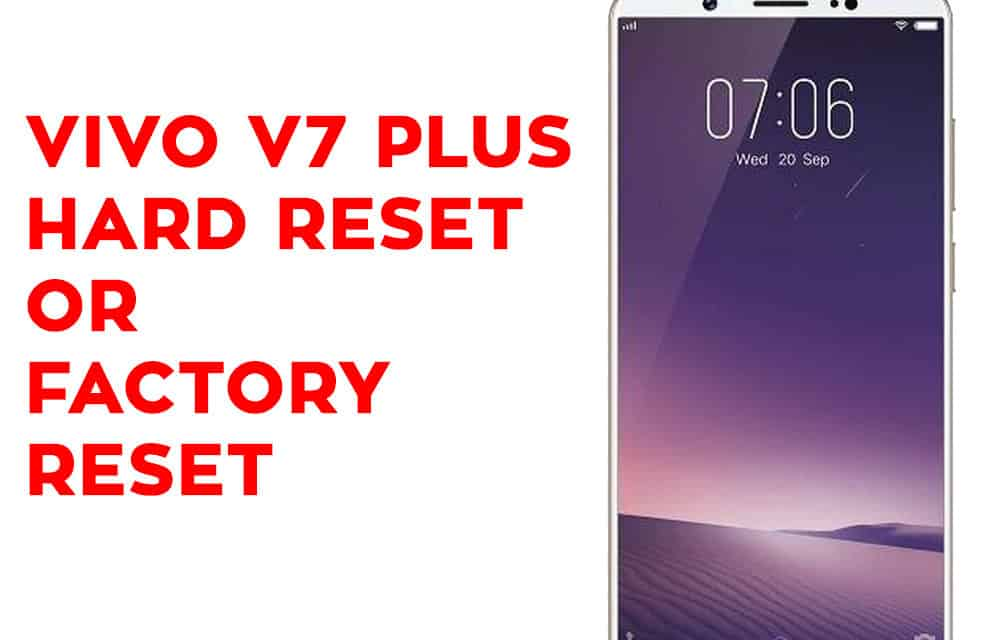 Vivo V7 Plus Hard Reset – Vivo V7 Plus Factory Reset