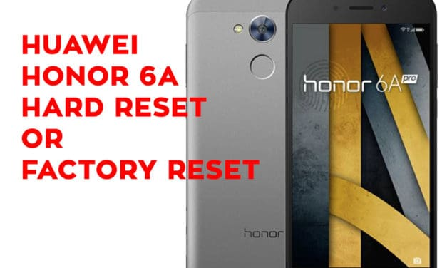 Huawei Honor 6A Hard Reset – Huawei Honor 6A Factory Reset – Unlock Pattern Lock