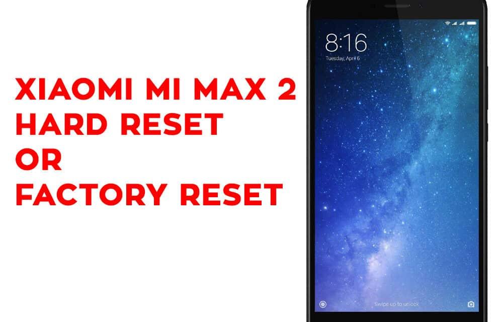 Xiaomi Mi Max 2 Hard Reset – Xiaomi Mi Max 2 Factory Reset – Unlock Pattern Lock