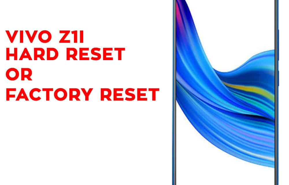 Vivo Z1i Hard Reset – Vivo Z1i Factory Reset – Unlock Pattern Lock