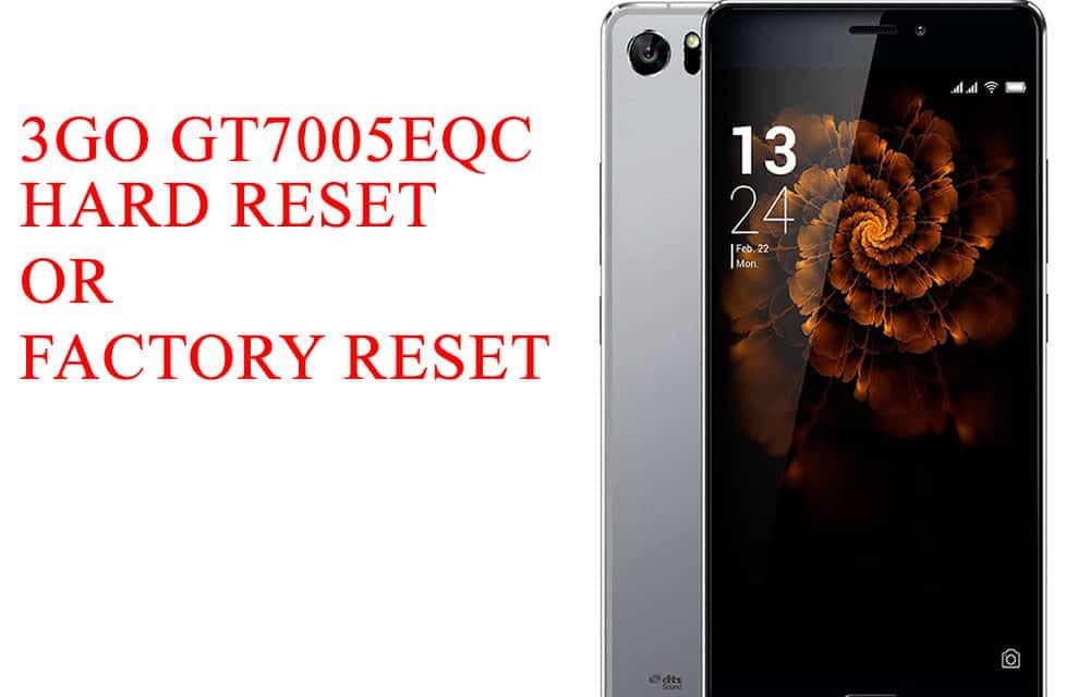 3GO GT7005EQC Hard Reset –  3GO GT7005EQC Factory Reset – Unlock Pattern Lock