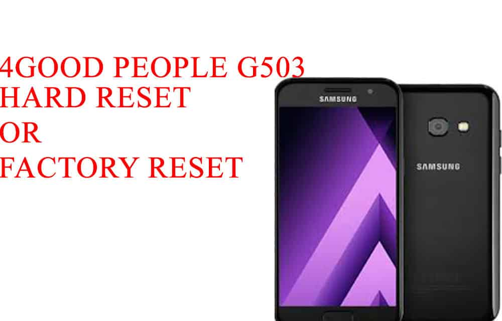 4GOOD People G503 How to Hard Reset – 4GOOD People G503 How to Factory Reset – Unloack Pattern Lock