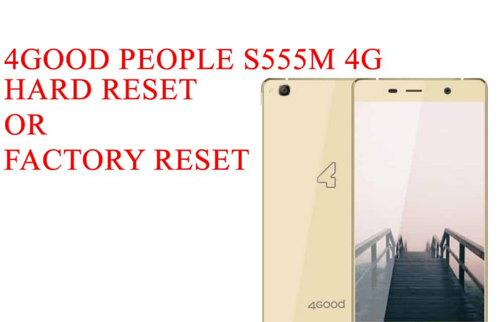 4GOOD People S555m 4G How to Hard Reset – 4GOOD People S555m 4G How to Factory Reset – Unloack Pattern Lock