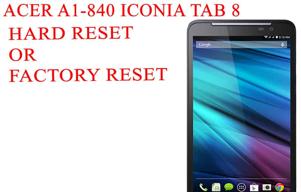 ACER A1-840 Iconia Tab 8 Hard Reset –  ACER A1-840 Iconia Tab 8 Factory Reset – Unlock Patten Lock
