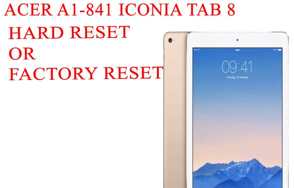 ACER A1-841 Iconia Tab 8 Hard Reset –  ACER A1-841 Iconia Tab 8 Factory Reset – Unlock Patten Lock