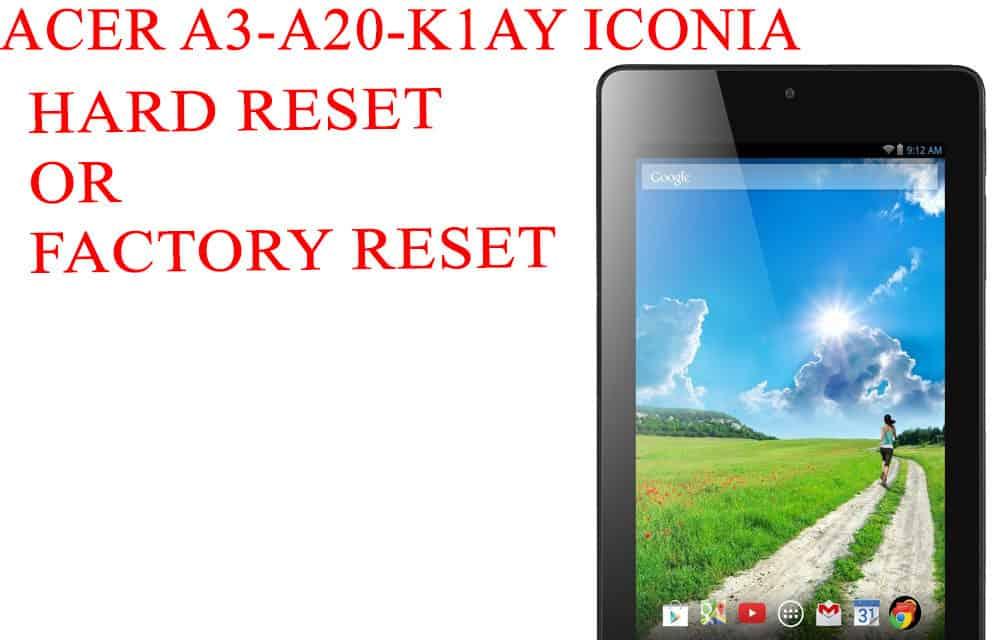 ACER A3-A20-K1AY Iconia Tab 10  Hard Reset – ACER A3-A20-K1AY Iconia Tab 10 Factory Reset – Unlock Pattern Lock