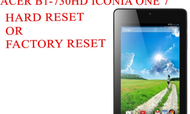 ACER B1-730HD Iconia One 7 Hard Reset -ACER B1-730HD Iconia One 7 Factory Reset – Unlock Pattern Lock