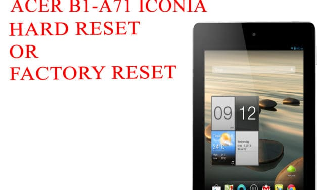 ACER B1-A71 Iconia Tab Hard Reset -ACER B1-A71 Iconia Tab Factory Reset – Unlock Pattern Lock