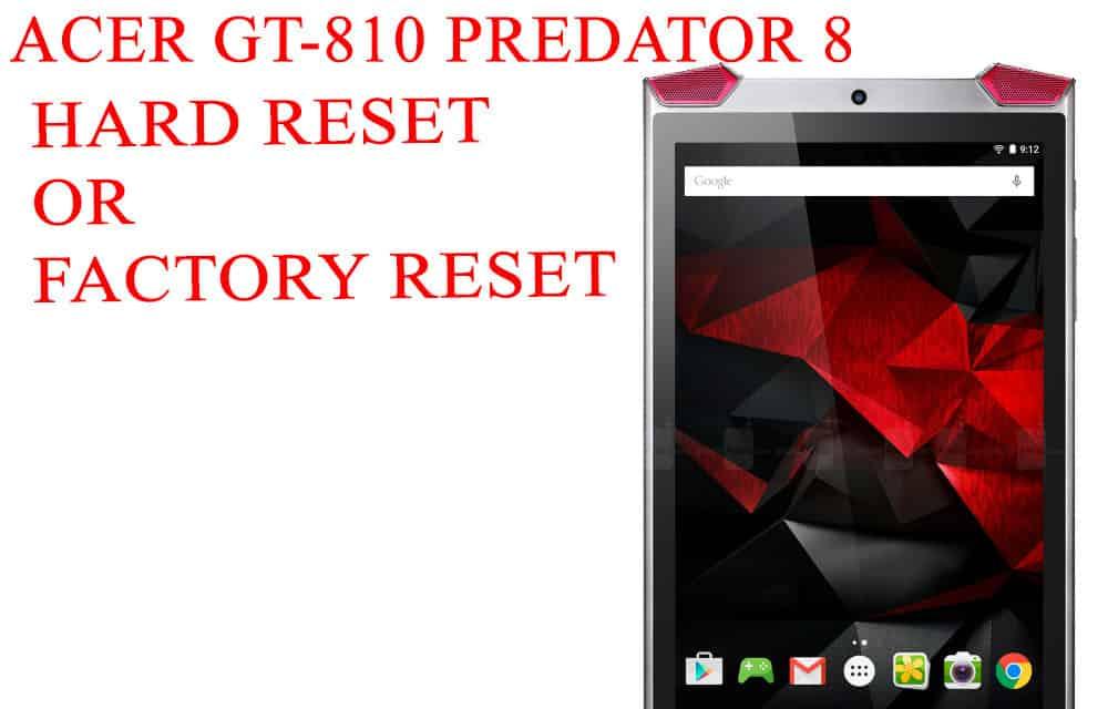 ACER GT-810 Predator 8 Hard Reset – ACER GT-810 Predator 8 Factory Reset – Unlock Pattern Lock