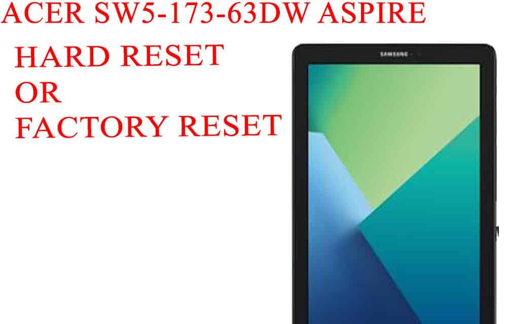 ACER SW5-173-63DW Aspire Switch 11 V Hard Reset -ACER SW5-173-63DW Aspire Switch 11 V  Factory Reset – Unlock Pattern Lock