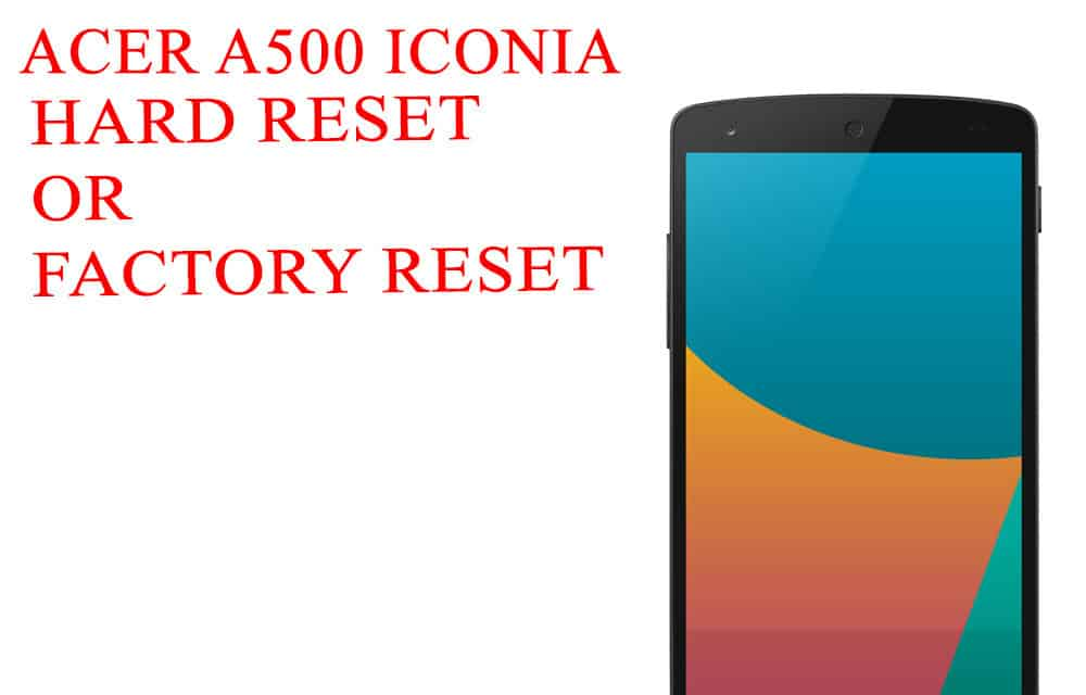 ACER A500 Iconia Tab Hard Reset -ACER A500 Iconia Tab Factory Reset – Unlock Patten Lock