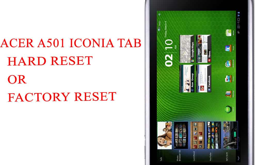 ACER A501 Iconia Tab Hard Reset -ACER A501 Iconia Tab Factory Reset – Unlock Patten Lock