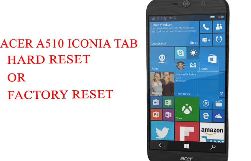 ACER A510 Iconia Tab Hard Reset -ACER A510 Iconia Tab Factory Reset – Unlock Patten Lock