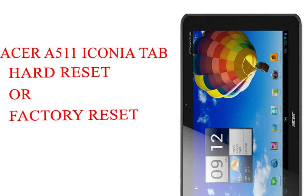 ACER A511 Iconia Tab Hard Reset -ACER A511 Iconia Tab Factory Reset – Unlock Patten Lock