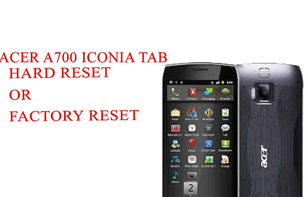 ACER A700 Iconia Tab Hard Reset -ACER A700 Iconia Tab Factory Reset – Unlock Patten Lock