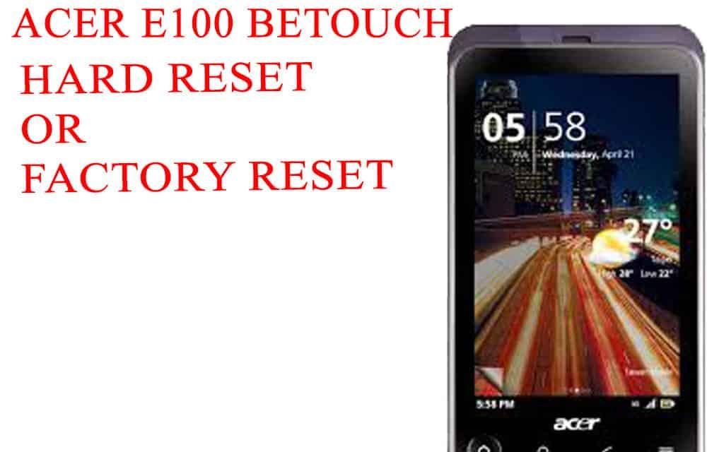 ACER E100 beTouch Hard Reset -ACER E100 beTouch Factory Reset – Unlock Patten Lock