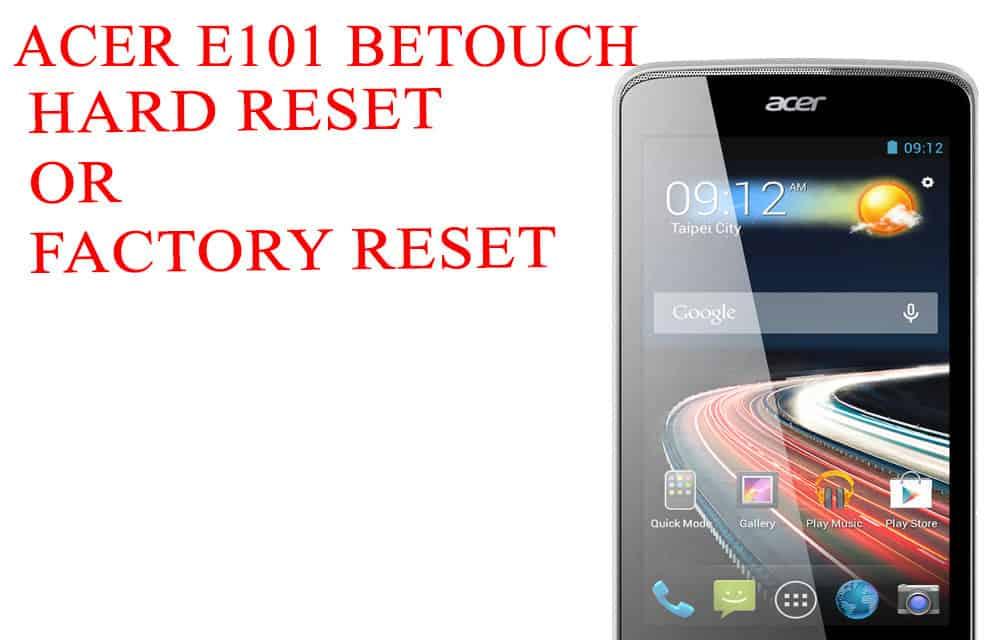 ACER E101 beTouch Hard Reset -ACER E101 beTouch Factory Reset – Unlock Patten Lock