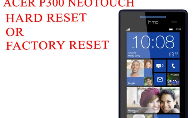 ACER P300 neoTouch Hard Reset -ACER P300 neoTouch Factory Reset – Unlock Patten Lock