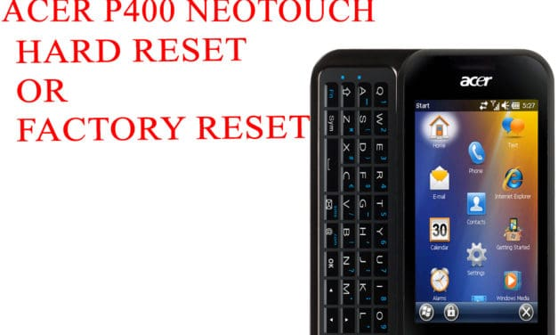 ACER P400 neoTouch Hard Reset -ACER P400 neoTouch Factory Reset – Unlock Patten Lock