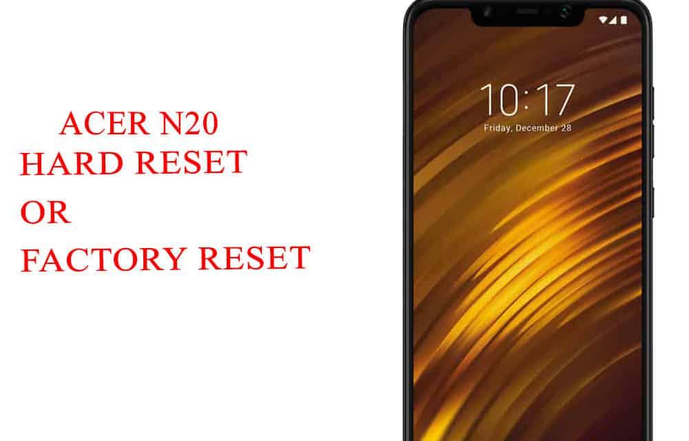ACER n20 Hard Reset -ACER n20 Factory Reset – Unlock Patten Lock