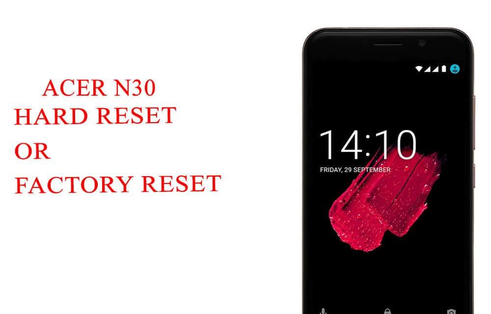 ACER n30 Hard Reset -ACER n30 Factory Reset – Unlock Patten Lock