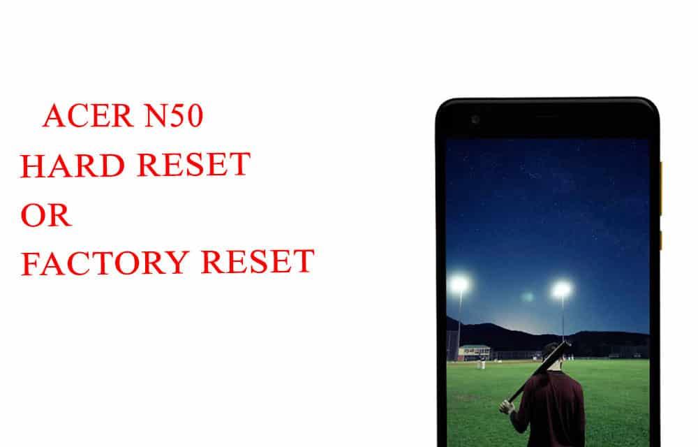 ACER n50 Hard Reset -ACER n50 Factory Reset – Unlock Patten Lock