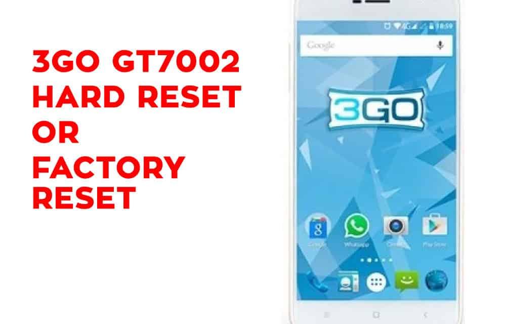 3GO GT7002 Hard Reset – 3GO GT7002 Factory Reset