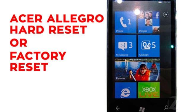 ACER Allegro Hard Reset -ACER Allegro Factory Reset – Unlock Pattern Lock