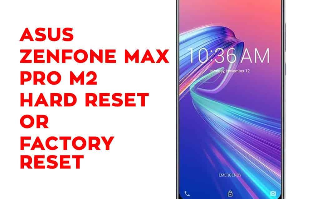 Asus Zenfone Max Pro M2 Hard Reset - Asus Zenfone Max Pro M2 Factory