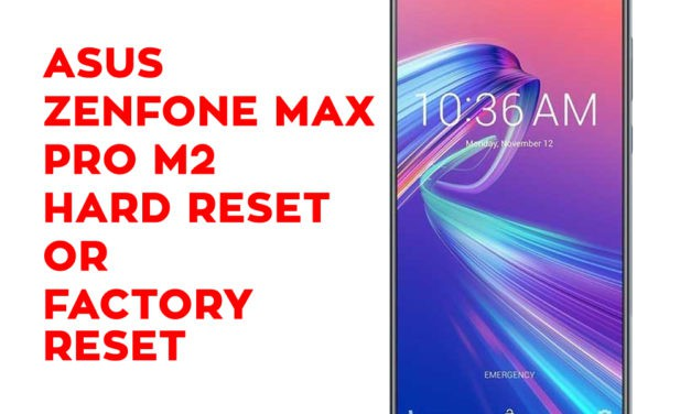 Asus Zenfone Max Pro M2 Hard Reset – Asus Zenfone Max Pro M2 Factory Reset