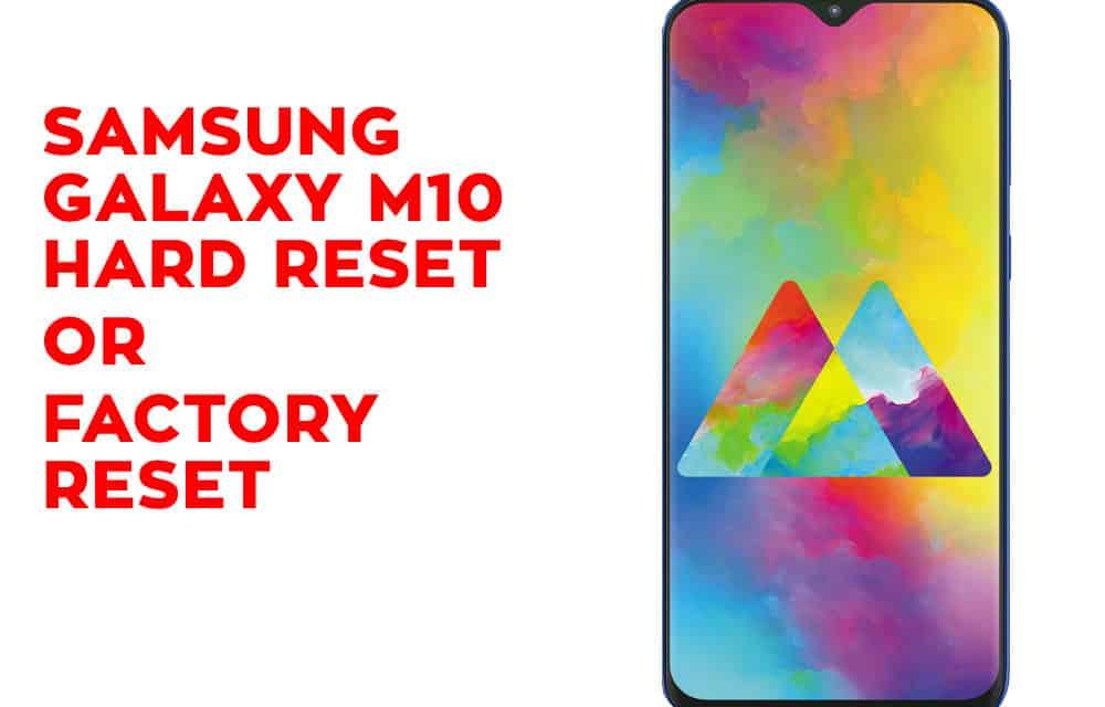 Samsung Galaxy M10 Hard Reset – Samsung Galaxy M10 Factory Reset