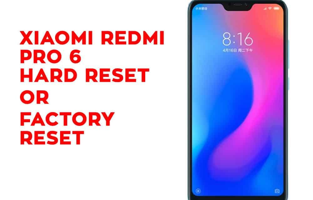 Xiaomi Redmi Pro 6 Hard Reset - Xiaomi Redmi Pro 6 Factory Reset