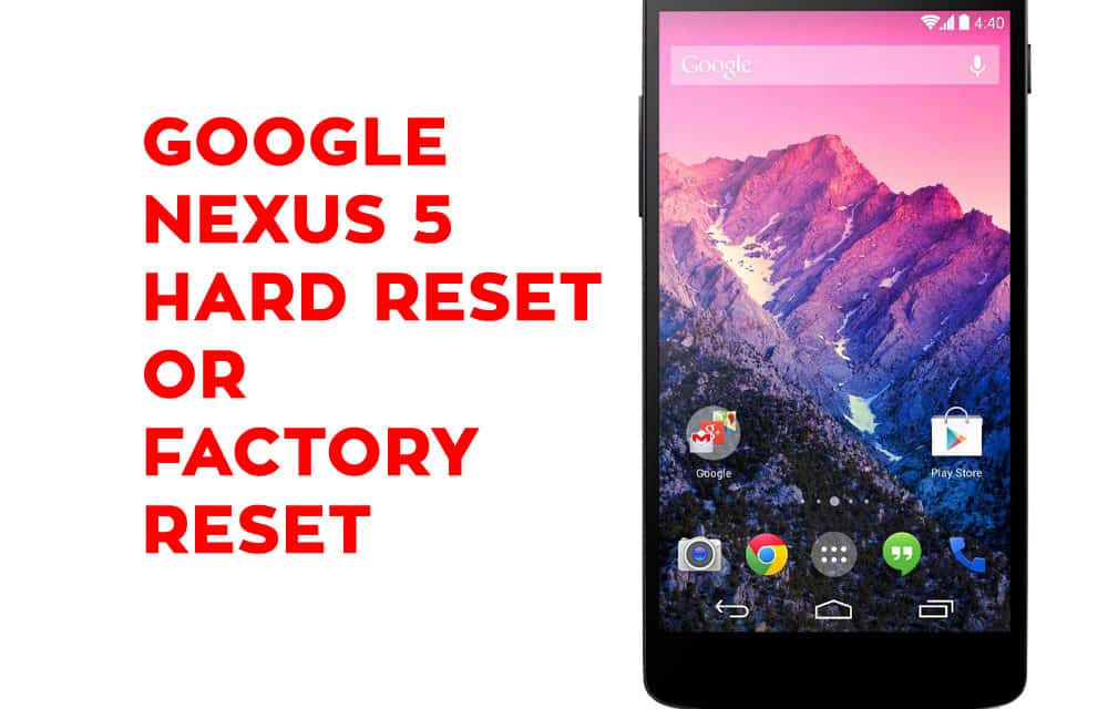 Google Nexus 5 Hard Reset, Soft Reset, Factory Reset