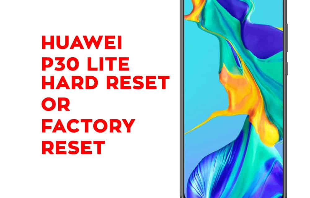 HUAWEI P30 lite Hard Reset - HUAWEI P30 lite Soft Reset, Recovery