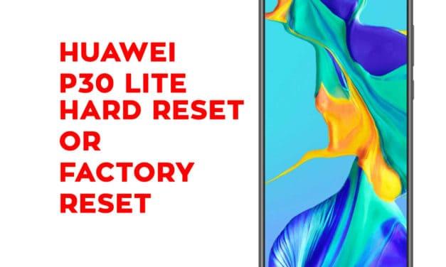 HUAWEI P30 lite Hard Reset – HUAWEI P30 lite Soft Reset, Recovery