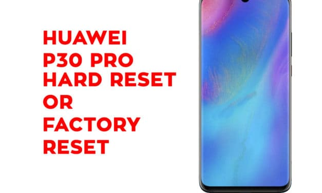 HUAWEI P30 Pro Hard Reset – HUAWEI P30 Pro Soft Reset, Recovery