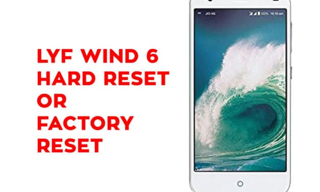 LYF Wind 6 Hard Reset – LYF Wind 6 Soft Reset, Factory Reset, Recovery
