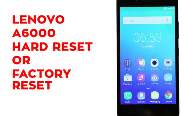 Lenovo A6000 Hard Reset, Factory Reset, Soft Reset, Recovery