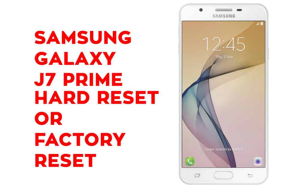 Samsung J7 Prime Hard Reset – Samsung Galaxy J7 Prime Soft Reset, Factory Reset, Recovery