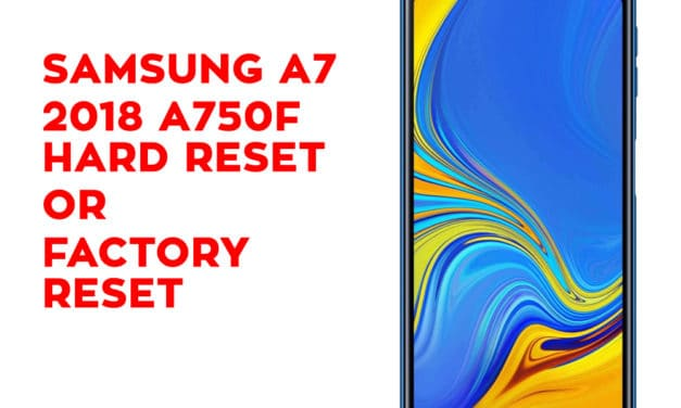 Samsung A7 2018 A750F Hard Reset, Factory Reset, Soft Reset, Recovery