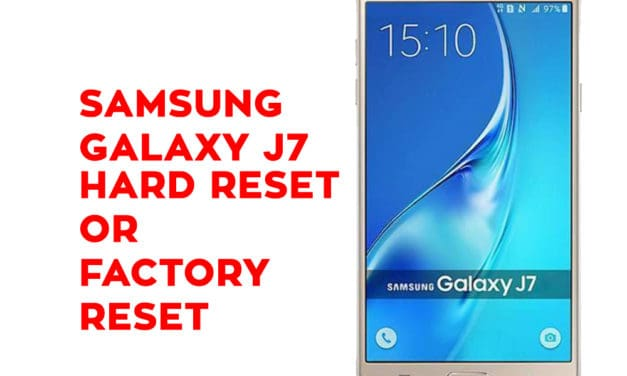 Samsung J7 Hard Reset – Samsung Galaxy J7 Soft Reset, Factory Reset, Recovery