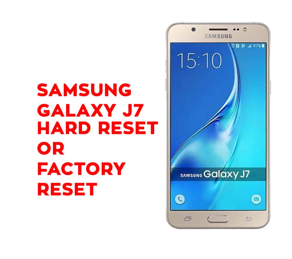 Samsung J7 Hard Reset - Samsung Galaxy J7 Soft Reset
