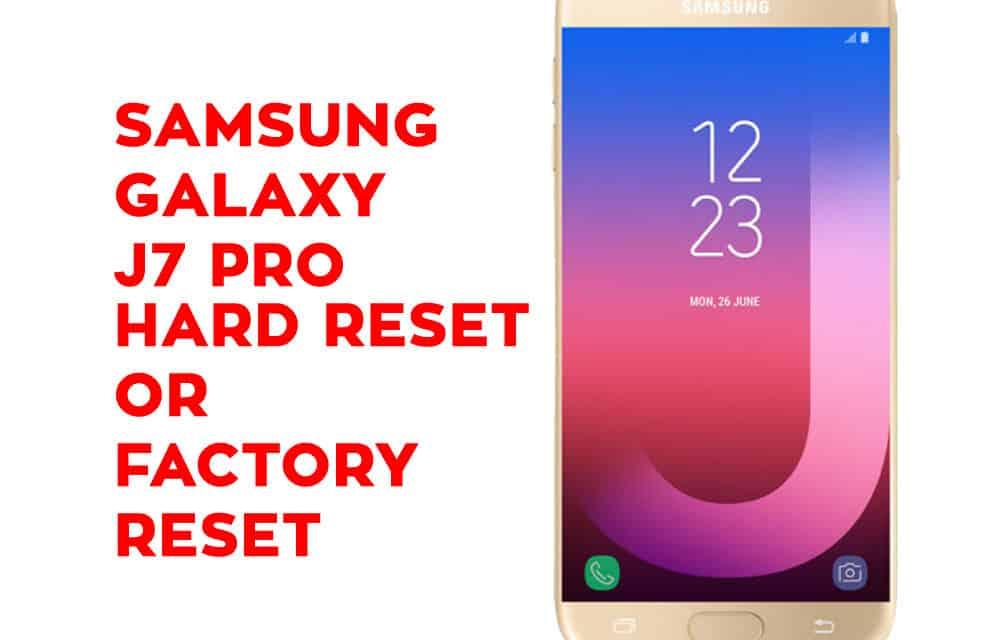 Samsung J7 Pro Hard Reset – Samsung Galaxy J7 Pro Soft Reset, Factory Reset, Recovery
