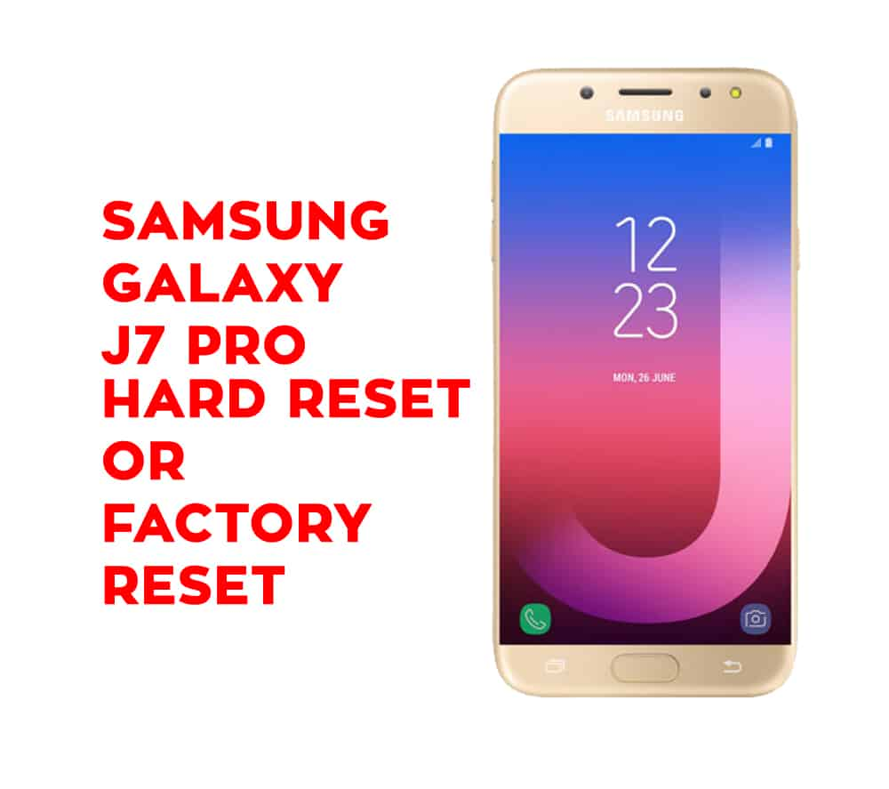 Samsung J7 Pro Hard Reset - Samsung Galaxy J7 Pro Soft Reset