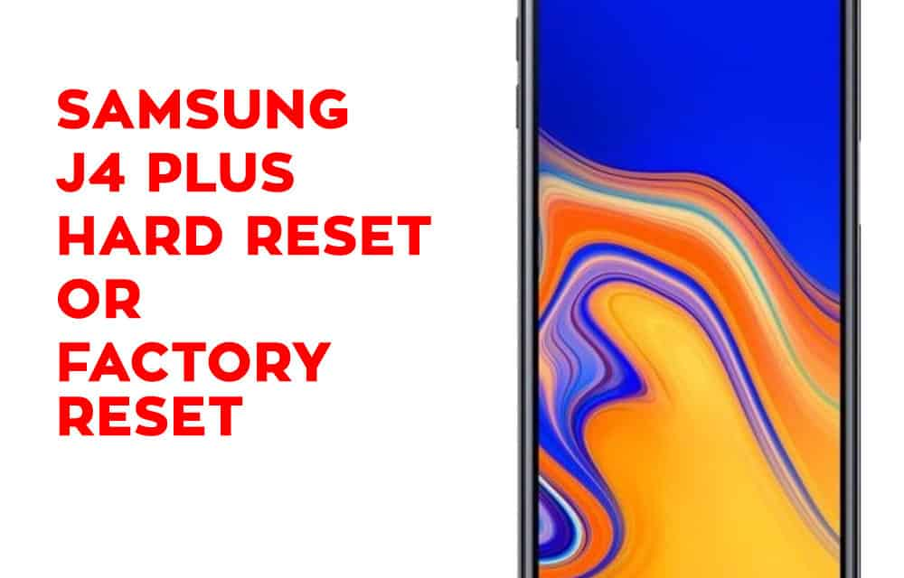 Samsung J4 Plus Hard Reset, Factory Reset, Soft Reset, Recovery