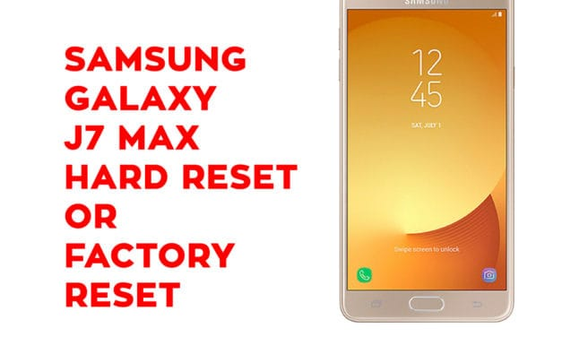 Samsung J7 Max Hard Reset – Samsung Galaxy J7 Max Soft Reset, Factory Reset, Recovery