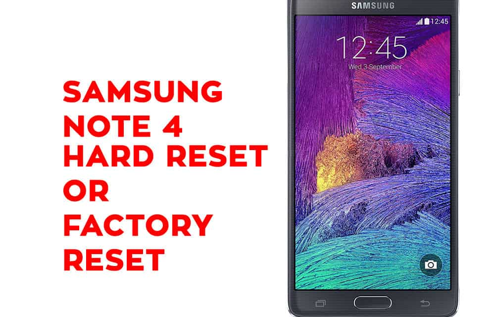 Samsung Galaxy Note 4 Hard Reset, Factory Reset, Soft Reset, Recovery
